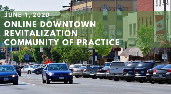 Supporting the Re-Opening of Our Downtowns: June Online Downtown Revitalization Community of Practice