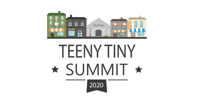 Teeny Tiny Summit Goes Virtual! Big Ideas for Small Places: A celebration and Exploration of Small-Town Possibilities