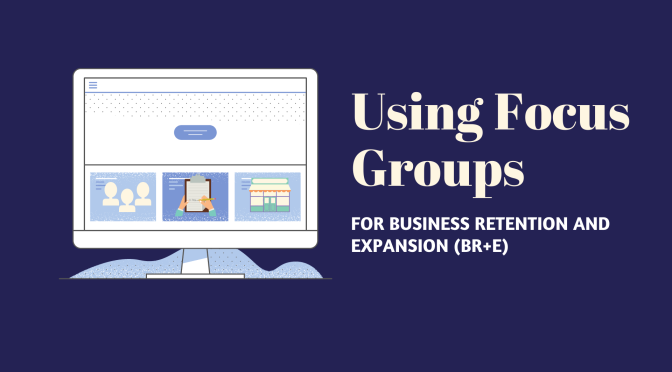 Using Focus Groups for Business Retention and Expansion (BR+E)